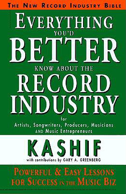 Everything You'd Better Know about the Record Industry - Kashif, and Greenberg, Gary A