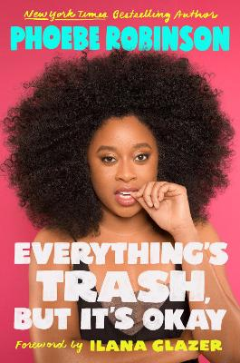 Everything's Trash, But It's Okay - Robinson, Phoebe, and Glazer, Ilana (Foreword by)