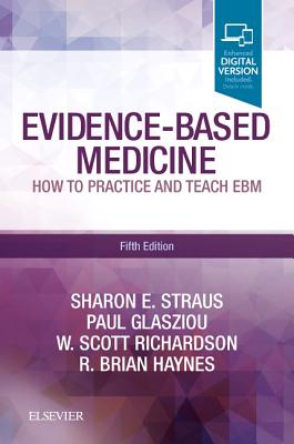 Evidence-Based Medicine: How to Practice and Teach Ebm - Straus, Sharon E, and Glasziou, Paul, and Richardson, W Scott