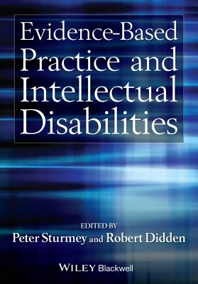 Evidence-Based Practice and Intellectual Disabilities - Sturmey, Peter, and Didden, Robert
