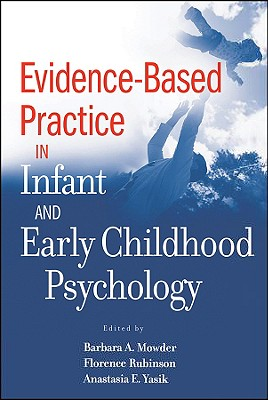 Evidence-Based Practice in Infant and Early Childhood Psychology - Mowder, Barbara A (Editor), and Rubinson, Florence (Editor), and Yasik, Anastasia E (Editor)