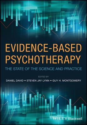 Evidence-Based Psychotherapy: The State of the Science and Practice - David, Daniel, Dr. (Editor), and Lynn, Steven Jay, Dr., PhD (Editor), and Montgomery, Guy H (Editor)