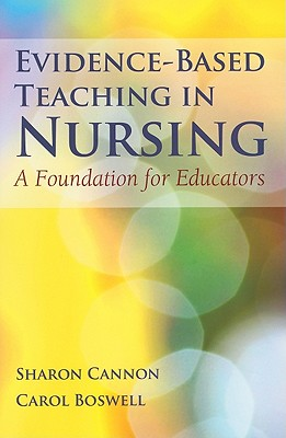 Evidence-Based Teaching in Nursing: A Foundation for Educators - Cannon, Sharon, and Boswell, Carol