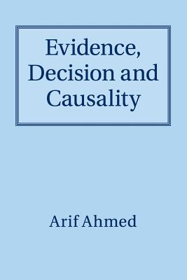 Evidence, Decision and Causality - Ahmed, Arif, Dr.