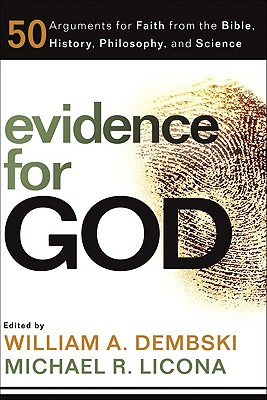 Evidence for God: 50 Arguments for Faith from the Bible, History, Philosophy, and Science - Dembski, William A (Editor), and Licona, Michael R, PH.D. (Editor)