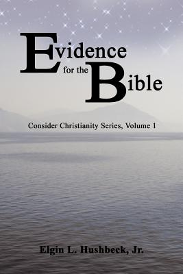 Evidence for the Bible - Hushbeck, Elgin L, Jr.