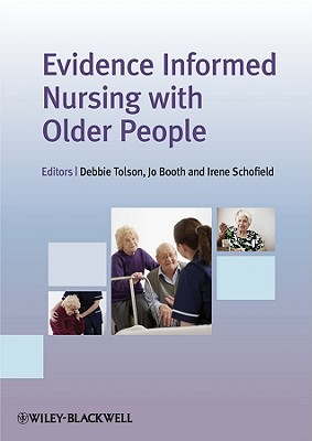 Evidence Informed Nursing with Older People - Booth, Jo (Editor), and Schofield, Irene (Editor), and Tolson, Debbie (Editor)