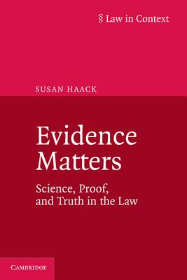 Evidence Matters: Science, Proof, and Truth in the Law - Haack, Susan