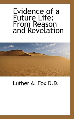 Evidence of a Future Life: From Reason and Revelation - Fox, Luther A