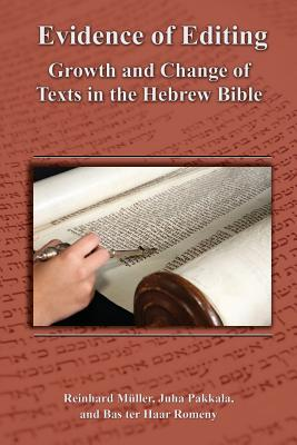 Evidence of Editing: Growth and Change of Texts in the Hebrew Bible - Mller, Reinhard, and Pakkala, Juha, and Romeny, Bas Ter Haar