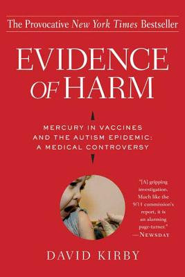 Evidence of Harm: Mercury in Vaccines and the Autism Epidemic: A Medical Controversy - Kirby, David