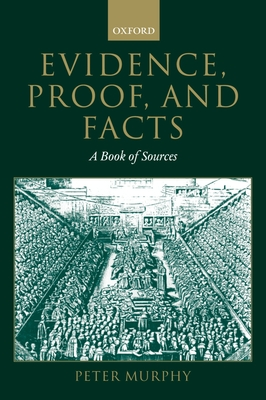 Evidence, Proof, and Facts: A Book of Sources - Murphy, Peter, LL. (Editor)