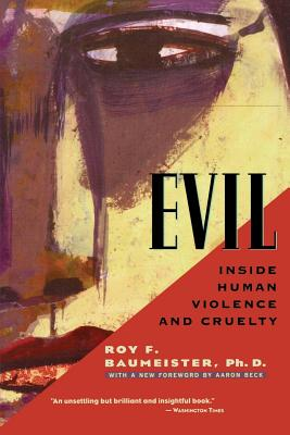 Evil: Inside Human Violence and Cruelty - Baumeister, Roy F, PhD, and Beck, Aaron, M.D. (Foreword by)