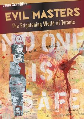 Evil Masters: The Frightening World of Tyrants - Scandiffio, Laura