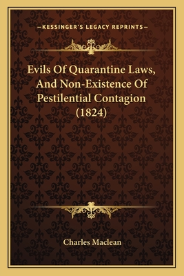 Evils of Quarantine Laws, and Non-Existence of Pestilential Contagion (1824) - MacLean, Charles