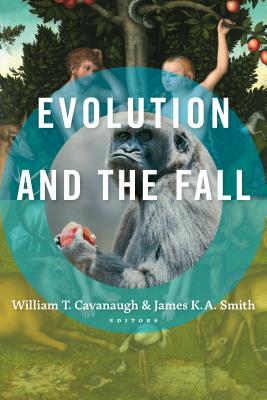 Evolution and the Fall - Cavanaugh, William T, and Smith, James K. A. (Editor), and Gulker, Michael (Foreword by)