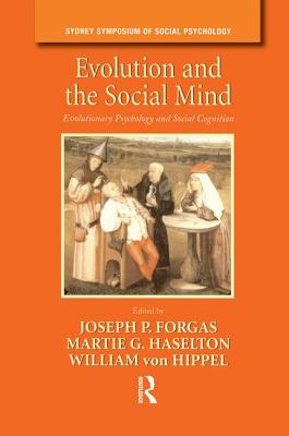 Evolution and the Social Mind: Evolutionary Psychology and Social Cognition - Forgas, Joseph P. (Editor), and Haselton, Martie G. (Editor), and Hippel, William von (Editor)