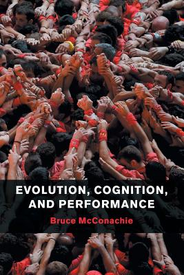 Evolution, Cognition, and Performance - McConachie, Bruce, Professor