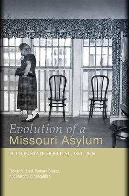 Evolution of a Missouri Asylum: Fulton State Hospital, 1851-2006 - Lael, Richard L