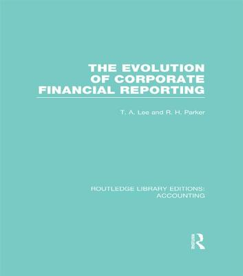 Evolution of Corporate Financial Reporting - Lee, T. A. (Editor), and Parker, Robert H. (Editor)