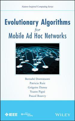 Evolutionary Algorithms for Mobile Ad Hoc Networks - Dorronsoro, Bernabe, and Ruiz, Patricia, and Danoy, Gregoire