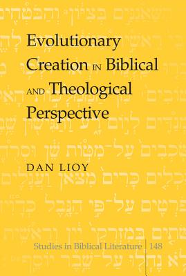 Evolutionary Creation in Biblical and Theological Perspective - Lioy, Dan, PH.D.
