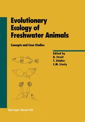 Evolutionary Ecology of Freshwater Animals: Concepts and Case Studies - Streit, B (Editor), and Stadler, T (Editor), and Lively, C M (Editor)