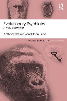 Evolutionary Psychiatry: A new beginning - Stevens, Anthony, and Price, John