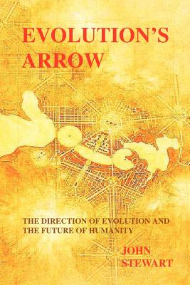 Evolution's Arrow: The Direction of Evolution and the Future of Humanity - Stewart, John