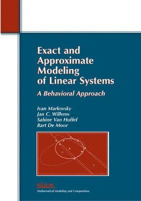 Exact and Approximate Modeling of Linear Systems: A Behavioral Approach - Markovsky, Ivan