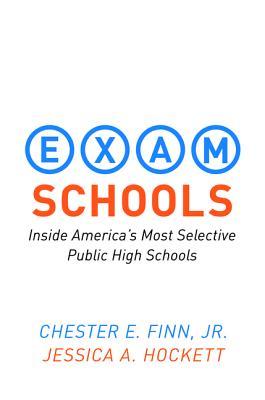 Exam Schools: Inside America's Most Selective Public High Schools - Finn, Chester E, and Hockett, Jessica A