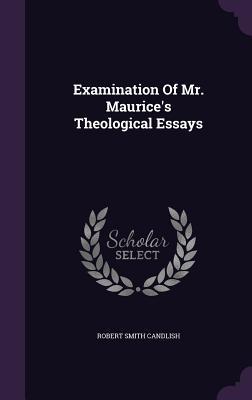 Examination of Mr. Maurice's Theological Essays - Candlish, Robert Smith