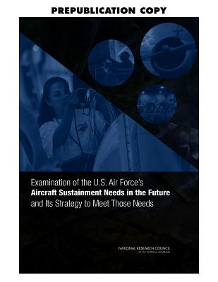 Examination of the U.S. Air Force's Aircraft Sustainment Needs in the Future and Its Strategy to Meet Those Needs - National Research Council