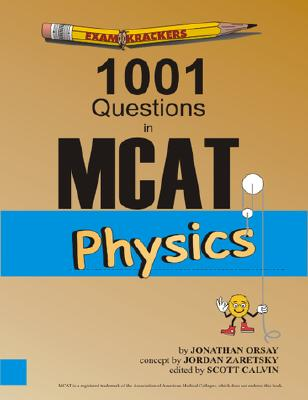 Examkrackers 1001 Questions in MCAT Physics - Orsay, Jonathan, and Zaretsky, Jordan, and Calvin, Scott (Editor)