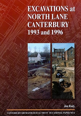 Excavations at North Lane, Canterbury 1993 and 1996 - Rady, Jon