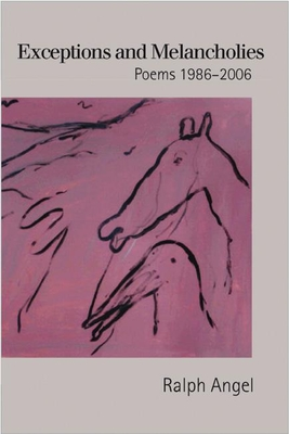 Exceptions and Melancholies: Poems 1986-2006 - Angel, Ralph