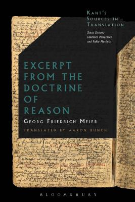 Excerpt from the Doctrine of Reason - Meier, Georg Friedrich, and Bunch, Aaron (Translated by), and Gelfert, Axel (Translated by)