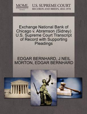 Exchange National Bank of Chicago V. Abramson (Sidney) U.S. Supreme Court Transcript of Record with Supporting Pleadings - Bernhard, Edgar, and Morton, J Neil