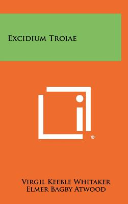 Excidium Troiae - Whitaker, Virgil Keeble (Editor), and Atwood, Elmer Bagby (Editor)