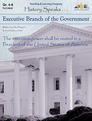 Executive Branch of the Government: History Speaks . . . - Hargrove, Julia