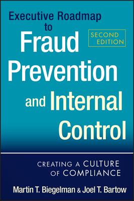 Executive Roadmap to Fraud Prevention and Internal Control: Creating a Culture of Compliance - Biegelman, Martin T, and Bartow, Joel T