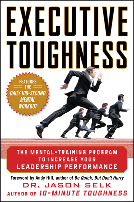 Executive Toughness: The Mental-Training Program to Increase Your Leadership Performance - Selk, Jason