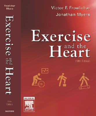 Exercise and the Heart - Froelicher, Victor F, and Myers, Jonathan N
