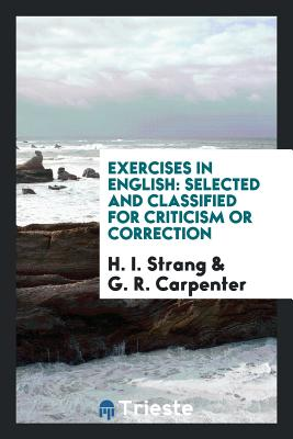 Exercises in English: Selected and Classified for Criticism or Correction - Strang, H I