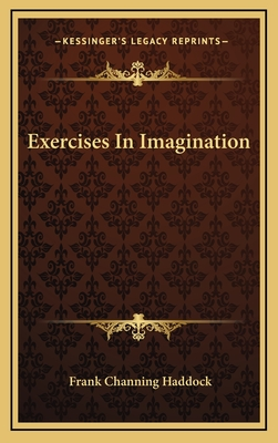 Exercises in Imagination - Haddock, Frank Channing
