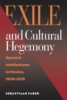 Exile and Cultural Hegemony: Transnational Mayan Identities - Faber, Sebastiaan