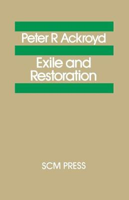 Exile and Restoration: A Study of Hebrew Thought of the Sixth Century BC - Ackroyd, Peter R