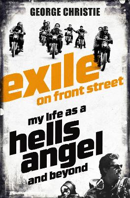Exile on Front Street: My Life as a Hells Angel - Christie, George