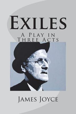 Exiles: A Play in Three Acts - Joyce, James
