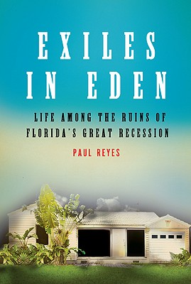 Exiles in Eden: Life Among the Ruins of Florida's Great Recession - Reyes, Paul